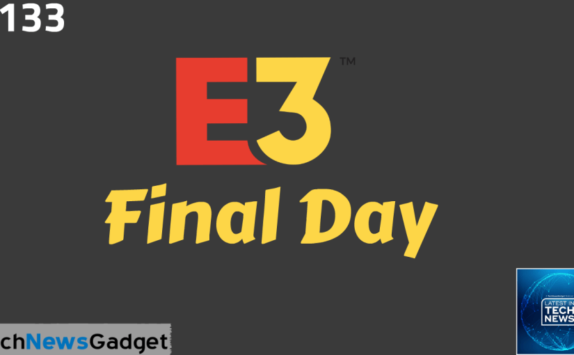 #133 E3 2019 Final Day Wrapup