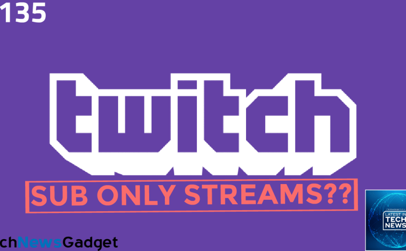 #135 Twitch Begins Testing Sub-Only Streams