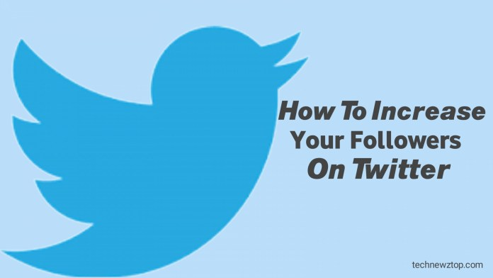 How to increase your followers on Twitter