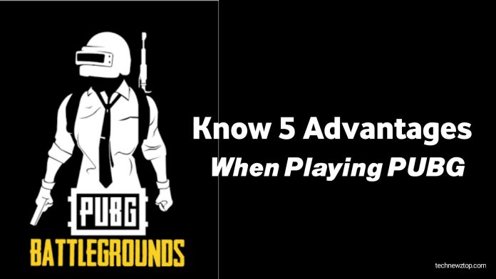 Know 5 Advantages When Playing PUBG.