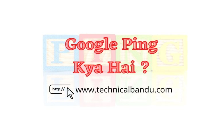 Google Ping क्या है?; google ping kya hai; google ping kya hai; google ping kaise kare; technical bandu; website ping kya hai