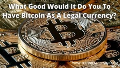 What Good Would It Do You To Have Bitcoin As A Legal Currency?
