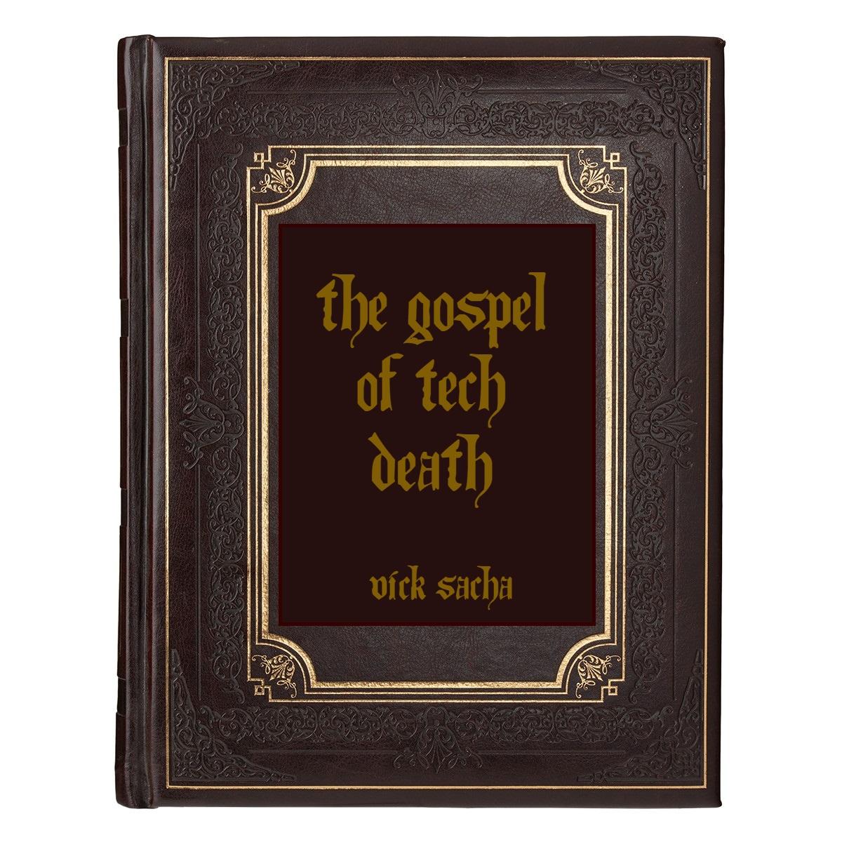 The Gospel of Tech Death: I