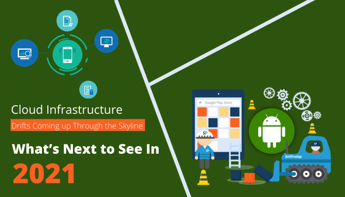Cloud Infrastructure Drifts Coming up Through the Skyline: What's Next to See In 2021