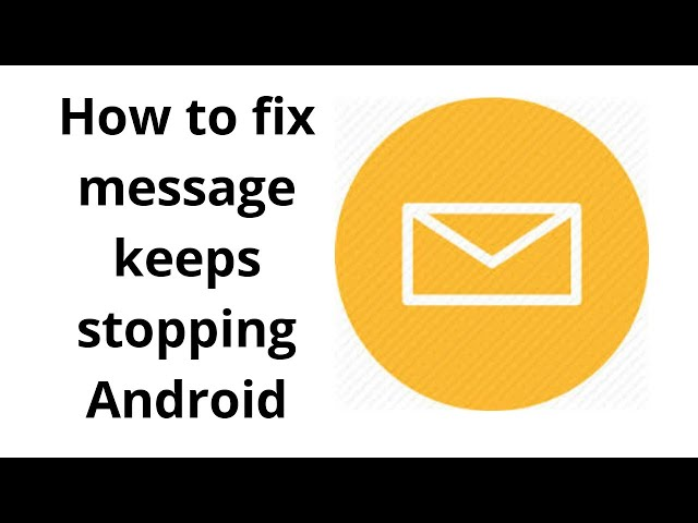 Fix Message + keeps Stopping [Android S7-S9]