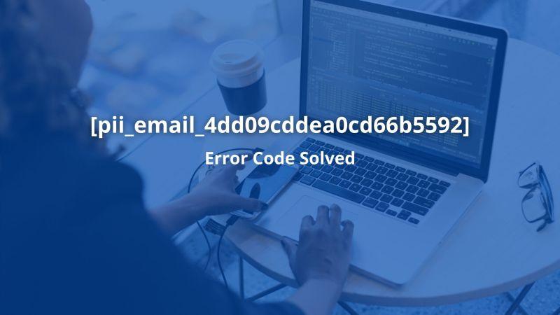 How to fix [pii_email_4dd09cddea0cd66b5592] Error