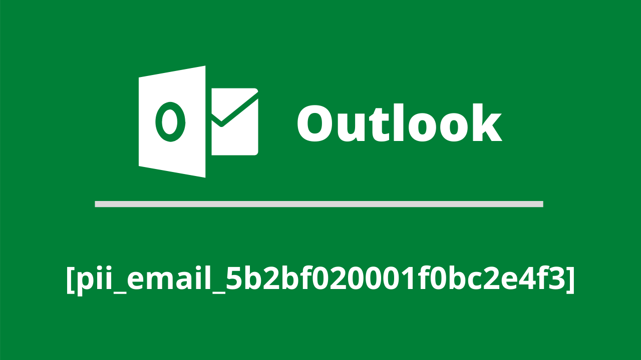 How to Solve Outlook Error [pii_email_5b2bf020001f0bc2e4f3]