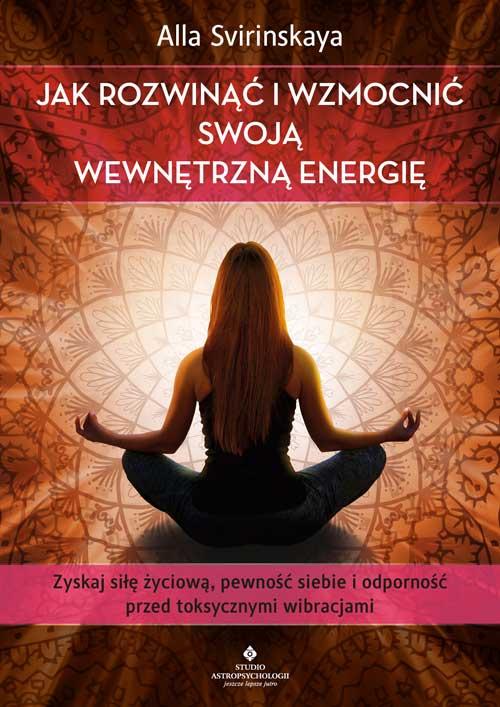 Jak rozwinac iwzmocnic swoja wewnetrzna energie Alla Svirinskaya NP - Jak rozwinąć iwzmocnić swoją wewnętrzną energię