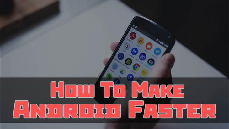 Increase Performance Of Your Smartphone And Make Android Faster