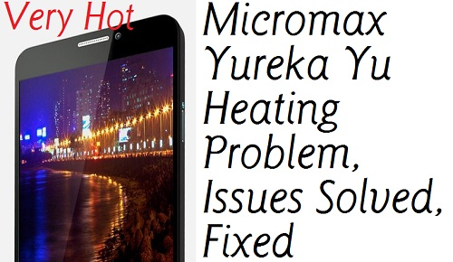 Micromax Yureka Yu Heating Problem, Issues Solved, Fixed