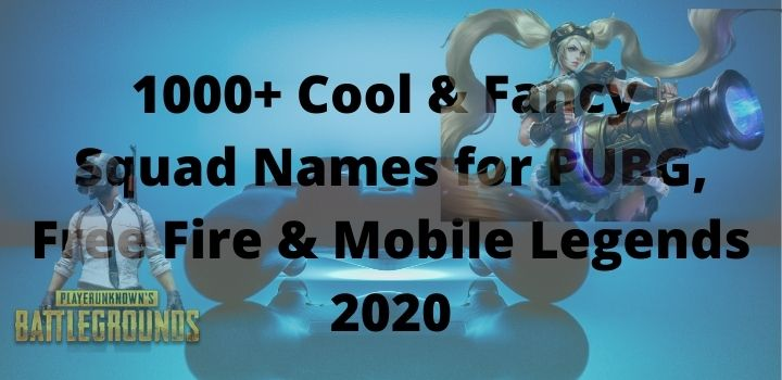 1000+ Cool & Fancy Squad Names for PUBG, Free Fire & Mobile Legends 2020