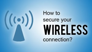 How to secure your Wireless Connection ?