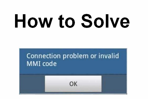 how to solve Connection Problem or Invalid MMi Code