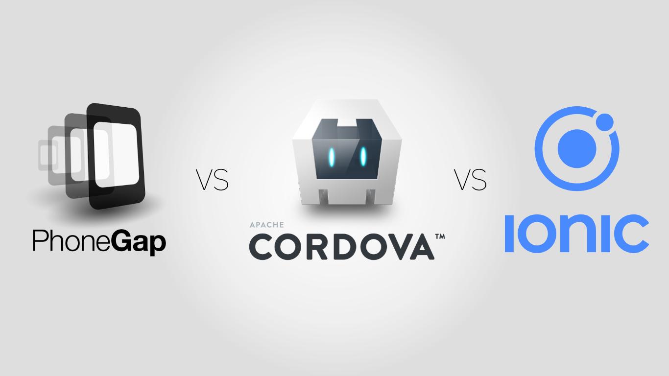 PhoneGap Vs Cordova Vs Ionic Differences between Mobile App