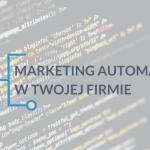 Jak wykorzystać marketing automation w pozyskaniu klientów dla Twojej firmy?