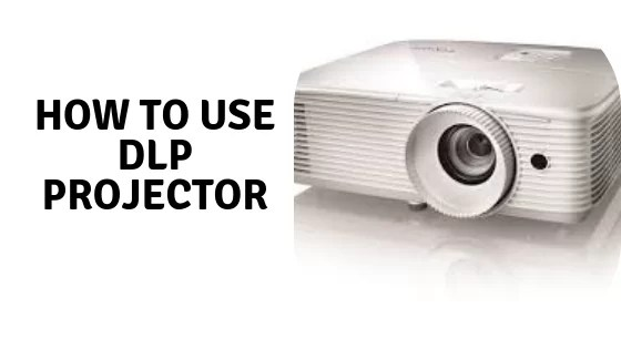 How to Use DLP Projector