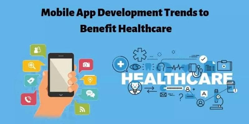 Top 5 App Development Trends to Benefit Healthcare in 2019