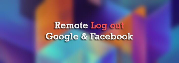How to remote logout from Gmail, Facebook