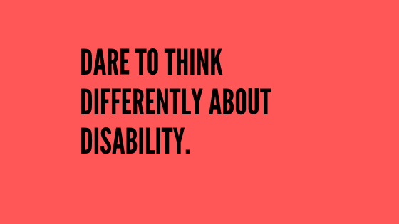 Dare to think differently about disability