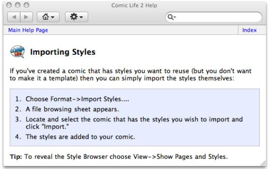 "Choose Format->Import Styles.... A file browsing sheet appears. Locate and select the comic that has the styles you wish to import and click ""Import."" The styles are added to your comic."