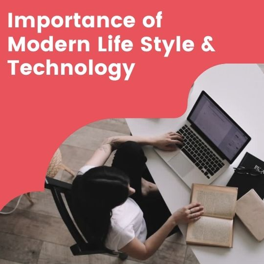 Importance of Modern Life Style & Technology