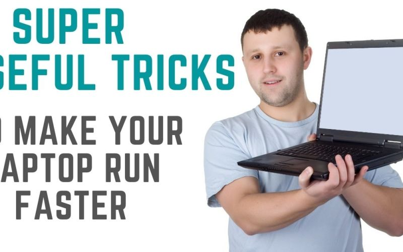 10 Super Useful Tricks To Make Your Laptop Run Faster