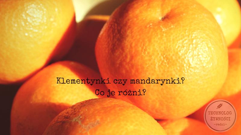 Klementynki czy mandarynki? Czym się różnią?
