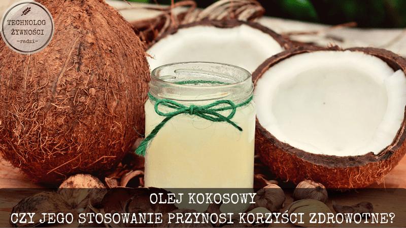 Olej kokosowy, czy jego stosowanie przynosi korzyści zdrowotne?