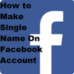 How To Make Single Name On Facebook  Account 2018