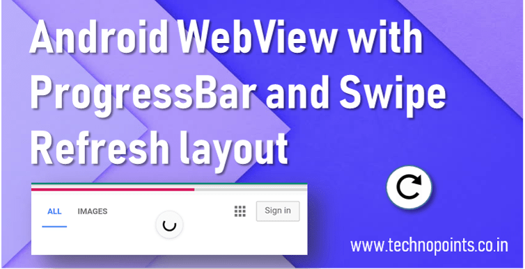 Android WebView with Progressbar and Swipe Refresh Layout