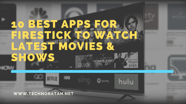 10 Best Apps for Firestick to Watch Latest Movies & Shows