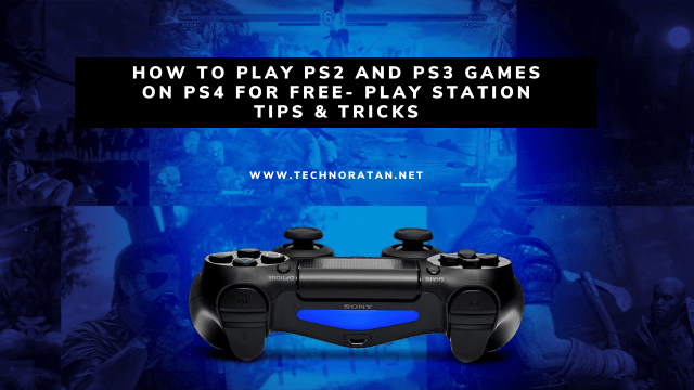 How to play ps2 and ps3 games on ps4- Playstation Tricks