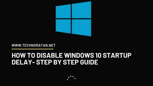 How to disable windows 10 startup delay- Step by Step Guide