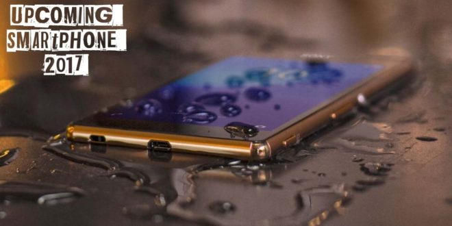 Top 10 Most Awaited Upcoming Smartphones in 2017 - TechnoSoups.com