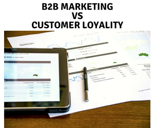 B2B MarketingVSCustomer Loyality