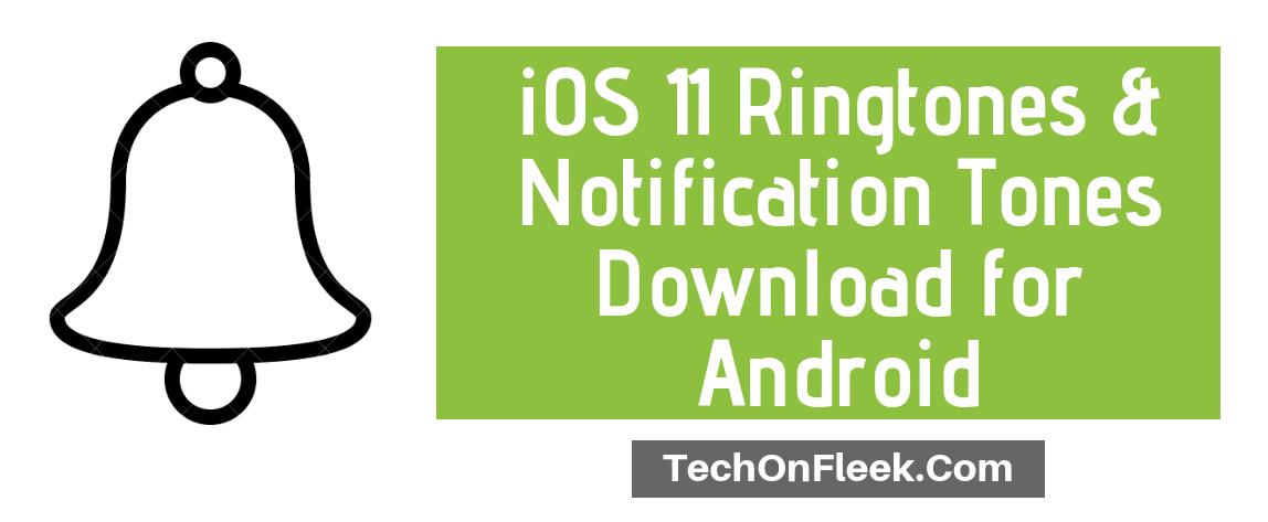 iOS 11 Ringtones & Notification Tones Download for Android - TechOnFleek