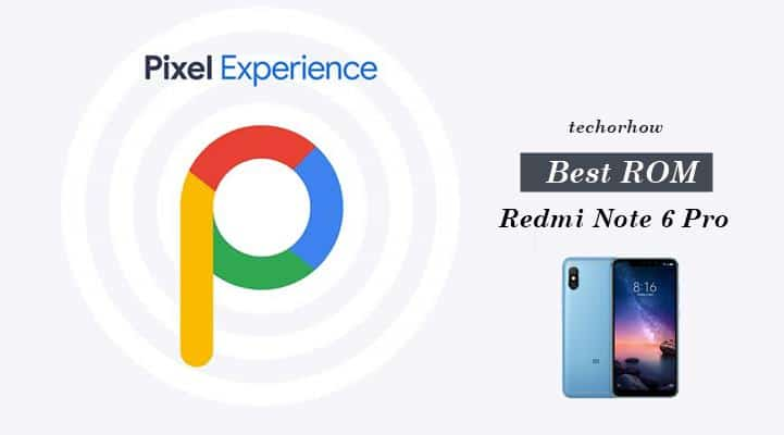Pixel Experience Rom for Redmi Note 6 Pro - techorhow