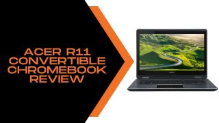 Acer R11 Convertible Chromebook Review
