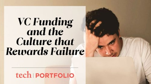 VC funding and the Culture that Rewards Failure