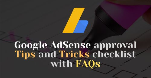 Google AdSense approval tips and tricks checklist with FAQs