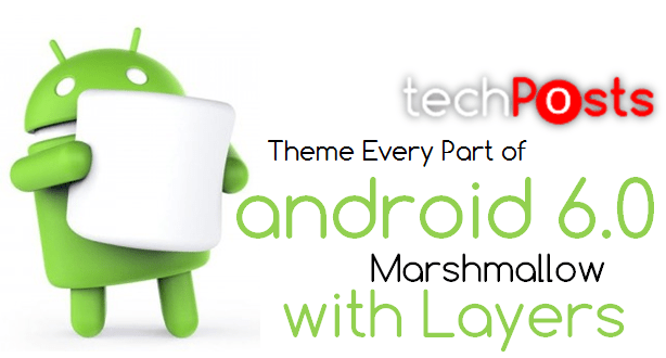 Theme Every Aspect of Android 6.0 Marshmallow with Layers