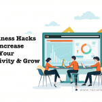 10 Business Hacks to Increase Your Productivity & Grow