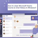 Clear Microsoft Teams Cache & Chat History in Windows