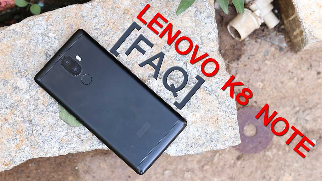 Lenovo K8 Note FAQ : Everything You Need To Know About this