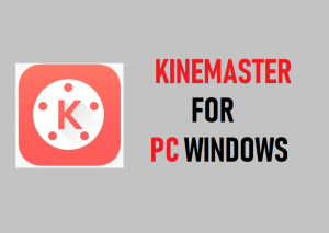 Kinemaster For PC Download - Windows / Laptop / Mac