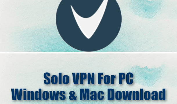 Solo VPN For PC Windows & Mac Download