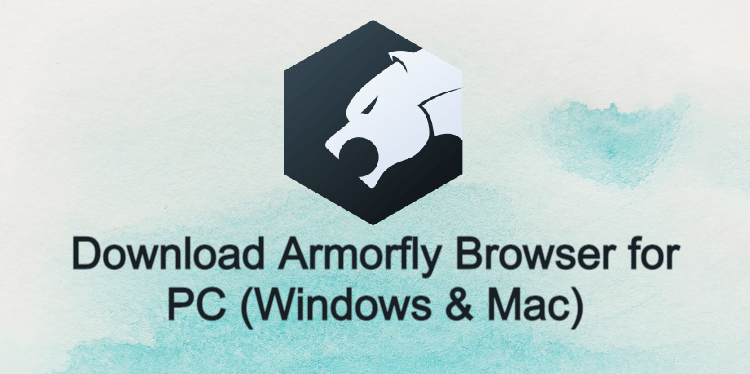 Armorfly Browser for PC