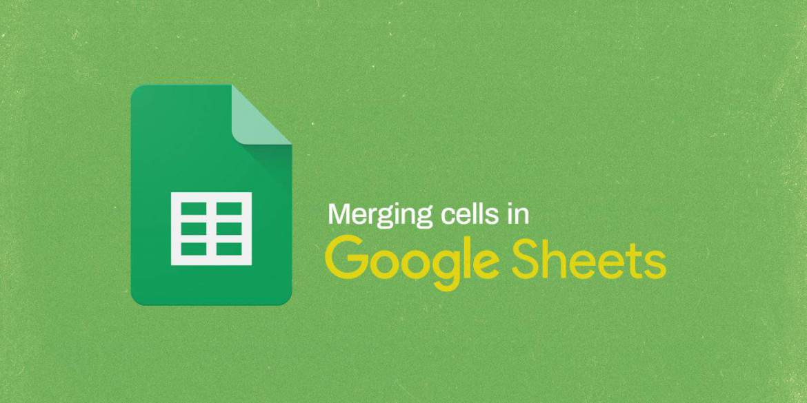 How to Merge Cells in Google Sheets