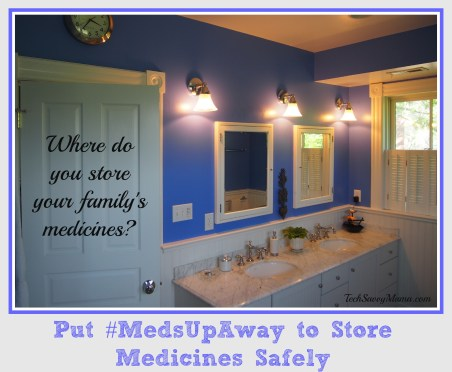 Put #MedsUpAway to Store Medicines Safely