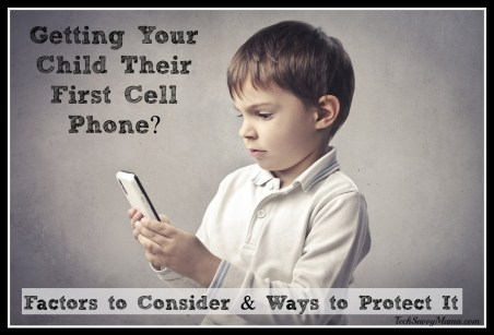 Factors to Consider & Ways to Protect Your Child's First Cell Phone